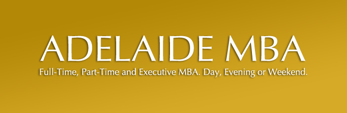 Adelaide MBA. Full-Time, Part-Time and Executive MBA. Day, Evening or Weekend.